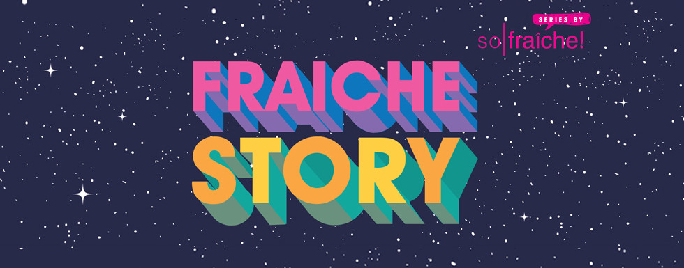 Introducing Fraiche Story
